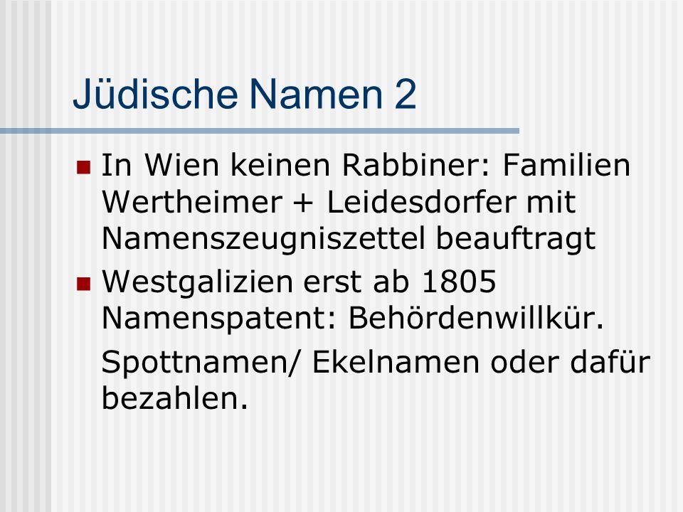 Jüdische Namen 2 In Wien keinen Rabbiner: Familien Wertheimer + Leidesdorfer mit Namenszeugniszettel beauftragt.