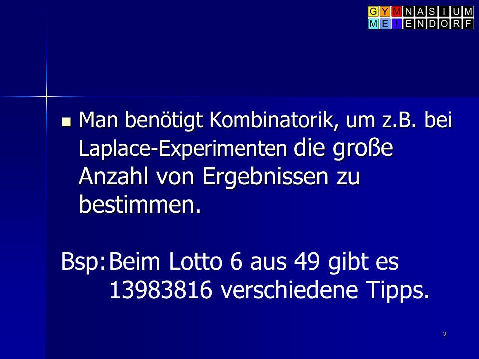 Bsp: Beim Lotto 6 aus 49 gibt es 13983816 verschiedene Tipps.