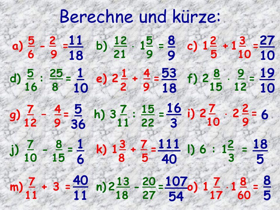 Berechne und kürze: a) 6 - 9 = b) 21  19 = c) 1 5 + 110 = d) 16 : 8 =