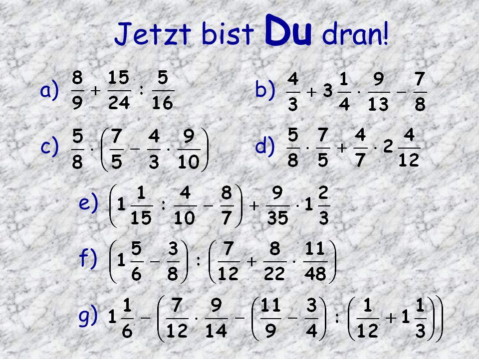 Jetzt bist Du dran! a) b) c) d) e) f) g)