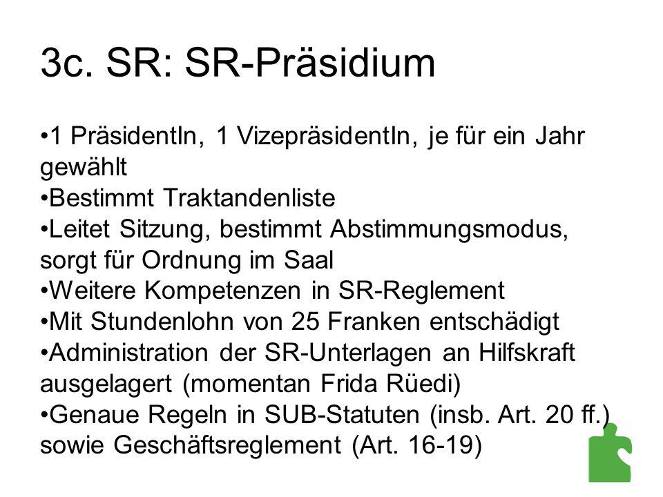 3c. SR: SR-Präsidium 1 PräsidentIn, 1 VizepräsidentIn, je für ein Jahr gewählt. Bestimmt Traktandenliste.