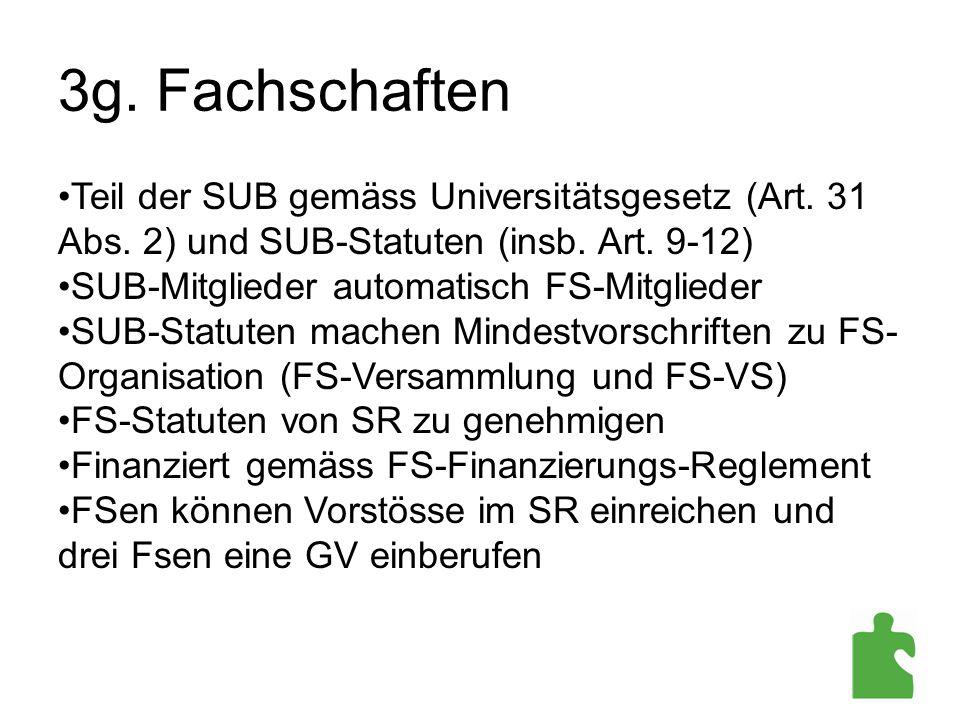 3g. Fachschaften Teil der SUB gemäss Universitätsgesetz (Art. 31 Abs. 2) und SUB-Statuten (insb. Art. 9-12)