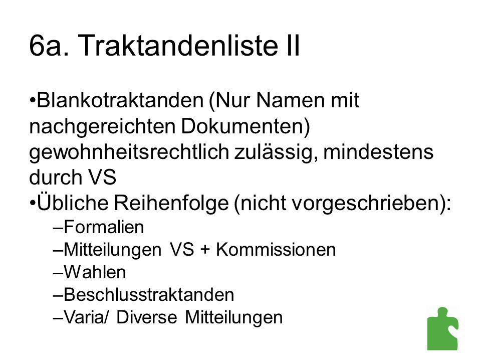 6a. Traktandenliste II Blankotraktanden (Nur Namen mit nachgereichten Dokumenten) gewohnheitsrechtlich zulässig, mindestens durch VS.