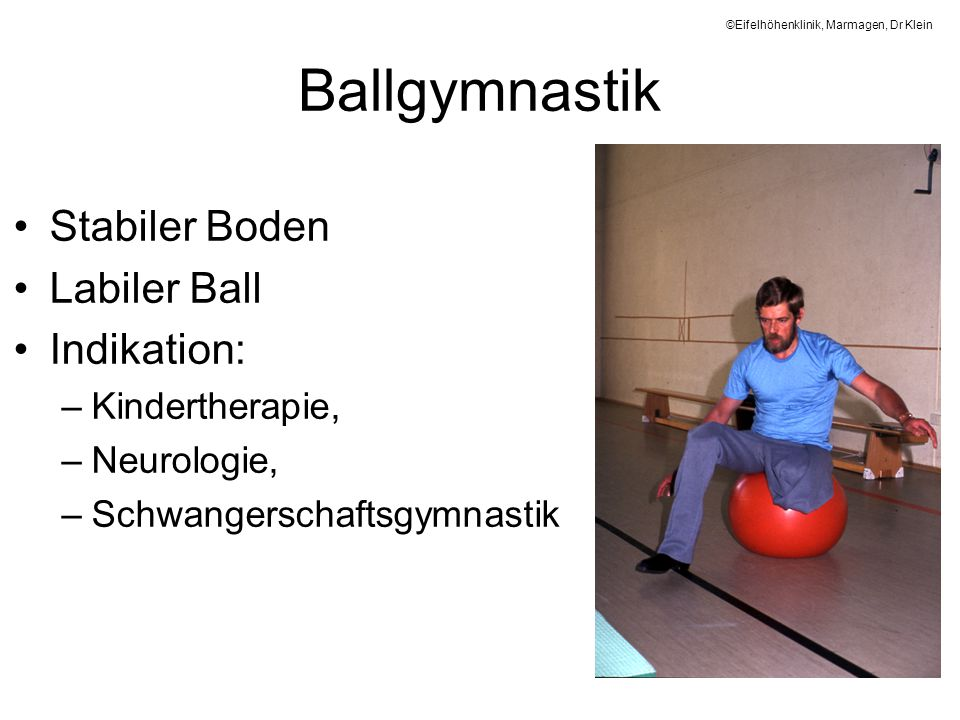 Ballgymnastik Stabiler Boden Labiler Ball Indikation: Kindertherapie,