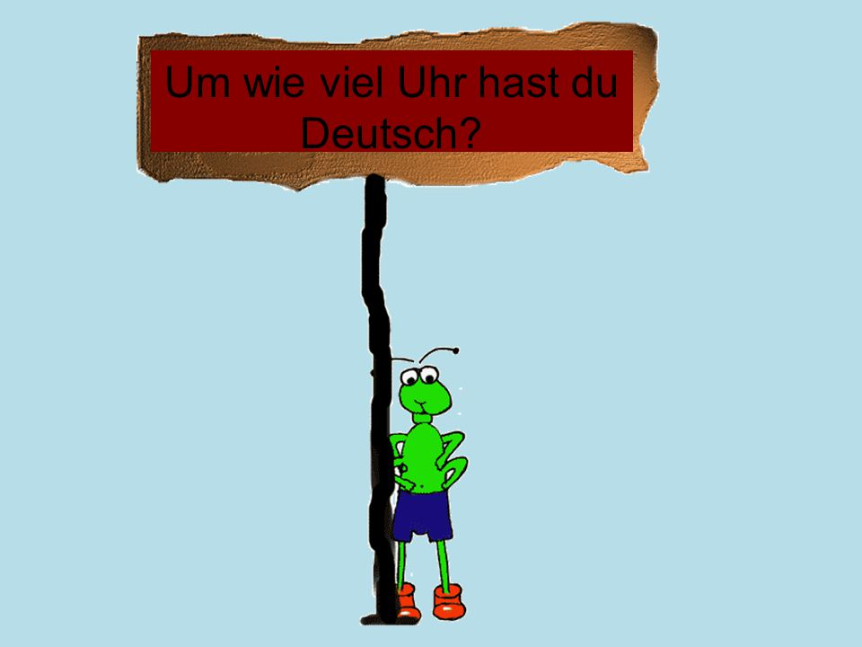 Um wie viel Uhr hast du Deutsch