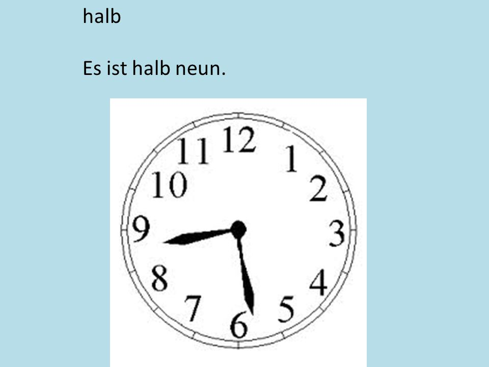 halb Es ist halb neun.