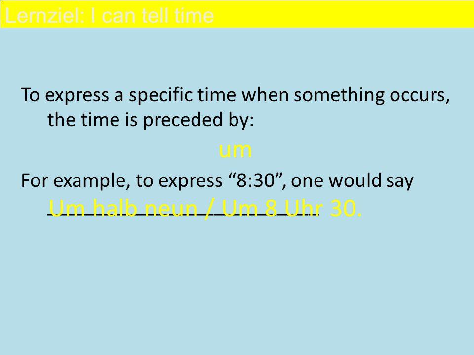 um Um halb neun / Um 8 Uhr 30. Lernziel: I can tell time