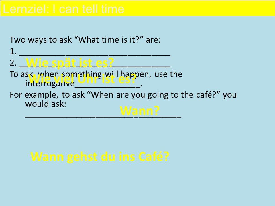 Wie spät ist es Wie viel Uhr ist es Wann Wann gehst du ins Café