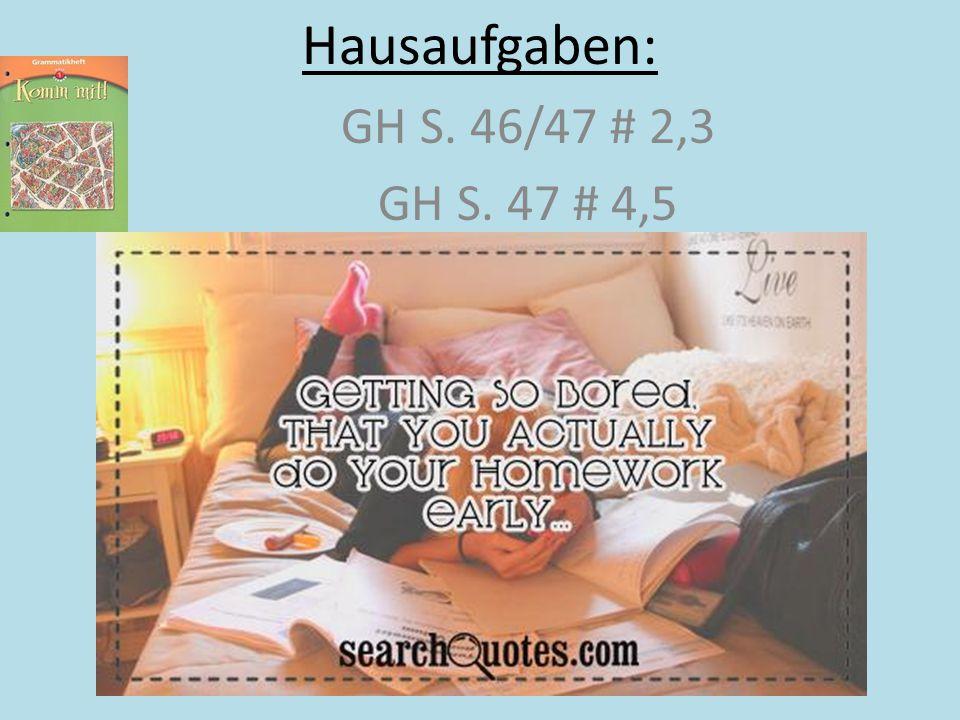Hausaufgaben: GH S. 46/47 # 2,3 GH S. 47 # 4,5