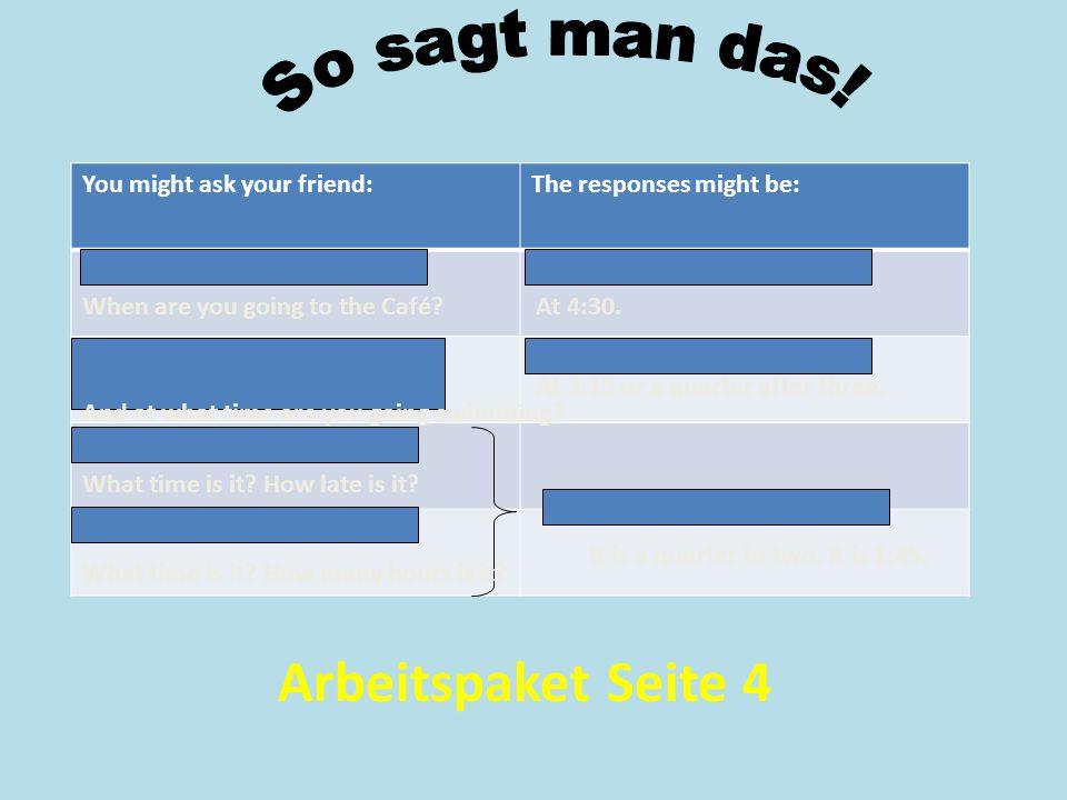 Arbeitspaket Seite 4 So sagt man das! You might ask your friend: