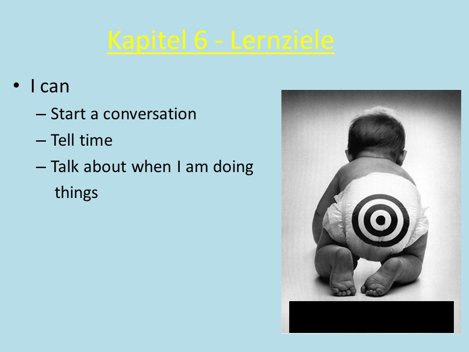 Kapitel 6 - Lernziele I can Start a conversation Tell time