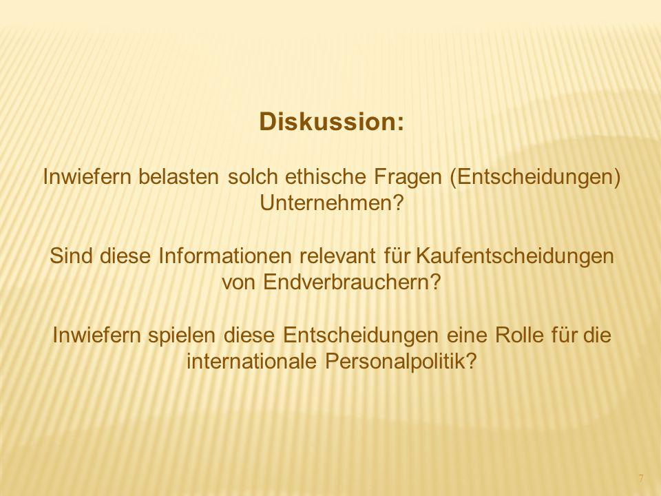 Diskussion: Inwiefern belasten solch ethische Fragen (Entscheidungen) Unternehmen Sind diese Informationen relevant für Kaufentscheidungen.