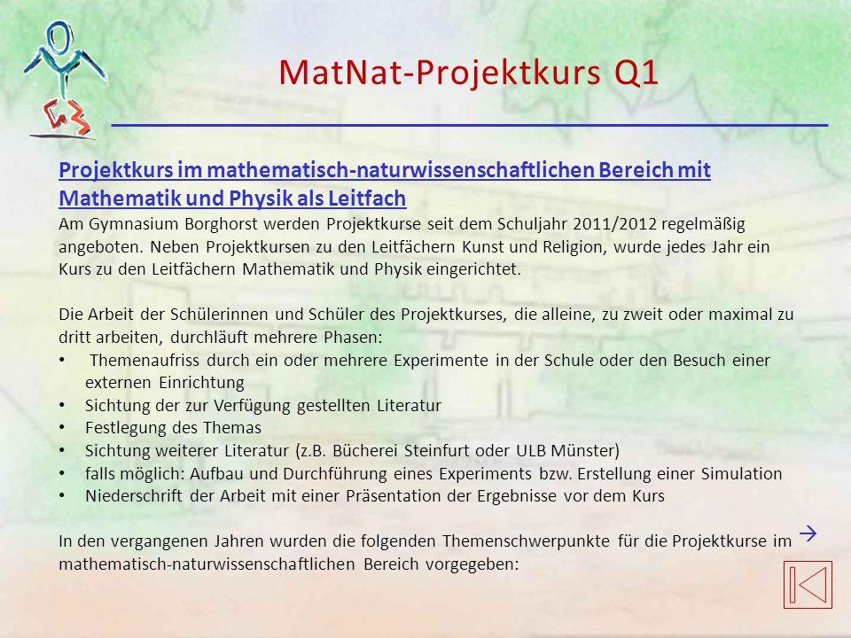 MatNat-Projektkurs Q1 Projektkurs im mathematisch-naturwissenschaftlichen Bereich mit Mathematik und Physik als Leitfach.