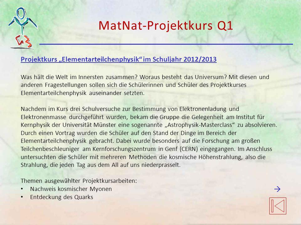 """MatNat-Projektkurs Q1 Projektkurs """"Elementarteilchenphysik im Schuljahr 2012/2013."""