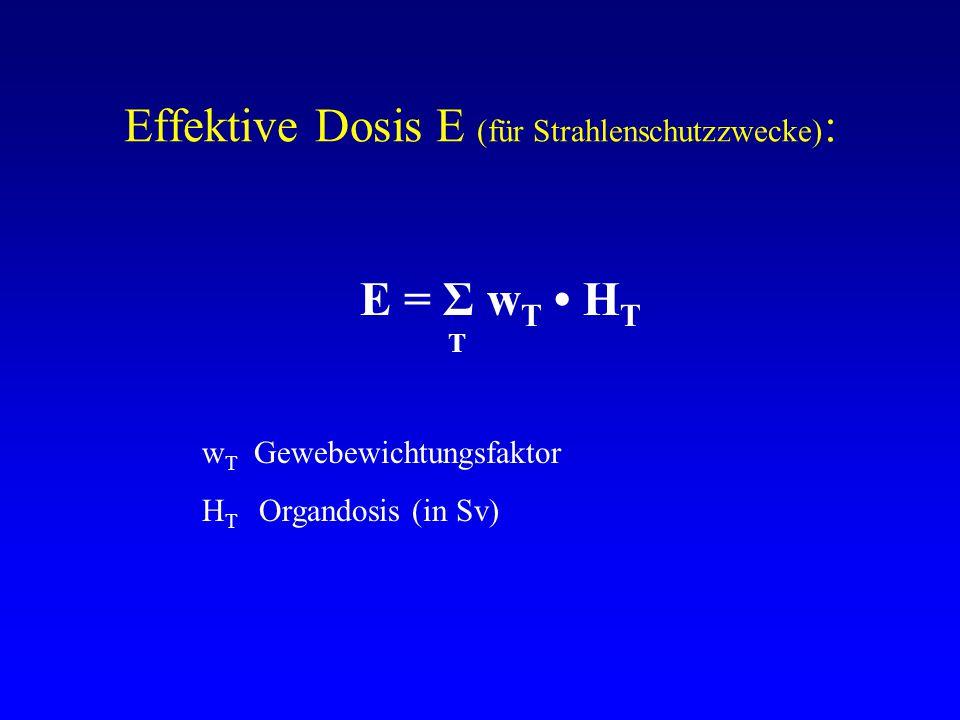 Effektive Dosis E (für Strahlenschutzzwecke):