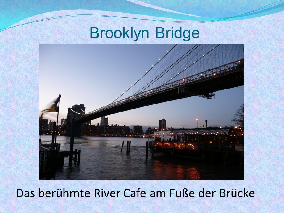 Das berühmte River Cafe am Fuße der Brücke
