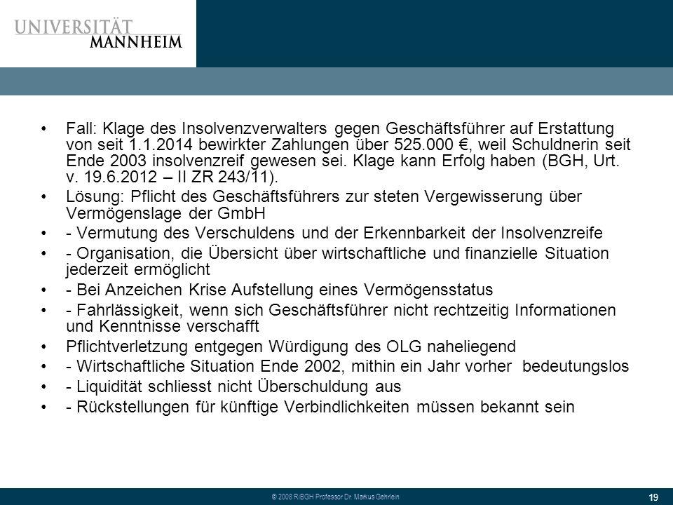 Fall: Klage des Insolvenzverwalters gegen Geschäftsführer auf Erstattung von seit 1.1.2014 bewirkter Zahlungen über 525.000 €, weil Schuldnerin seit Ende 2003 insolvenzreif gewesen sei. Klage kann Erfolg haben (BGH, Urt. v. 19.6.2012 – II ZR 243/11).