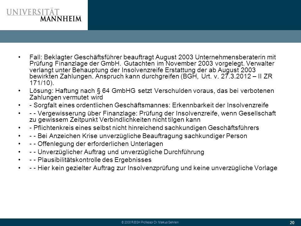 Fall: Beklagter Geschäftsführer beauftragt August 2003 Unternehmensberaterin mit Prüfung Finanzlage der GmbH. Gutachten im November 2003 vorgelegt. Verwalter verlangt unter Behauptung der Insolvenzreife Erstattung der ab August 2003 bewirkten Zahlungen. Anspruch kann durchgreifen (BGH, Urt. v. 27.3.2012 – II ZR 171/10).