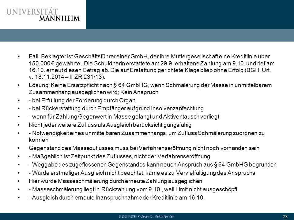 Fall: Beklagter ist Geschäftsführer einer GmbH, der ihre Muttergesellschaft eine Kreditlinie über 150.000 € gewährte . Die Schuldnerin erstattete am 29.9. erhaltene Zahlung am 9.10. und rief am 16.10. erneut diesen Betrag ab. Die auf Erstattung gerichtete Klage blieb ohne Erfolg (BGH, Urt. v. 18.11.2014 – II ZR 231/13).