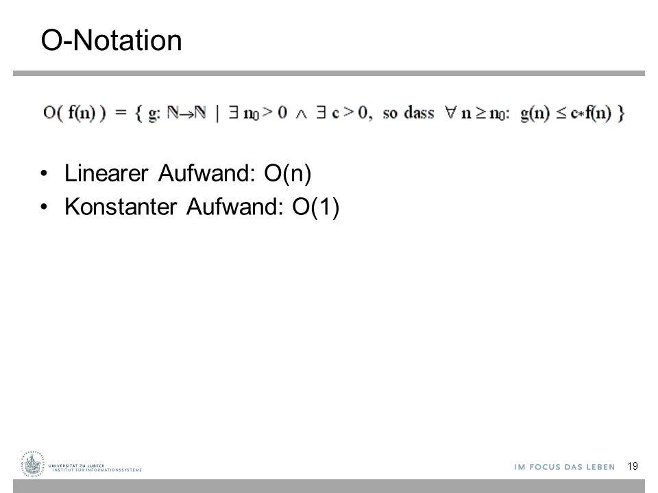 O-Notation Linearer Aufwand: O(n) Konstanter Aufwand: O(1)