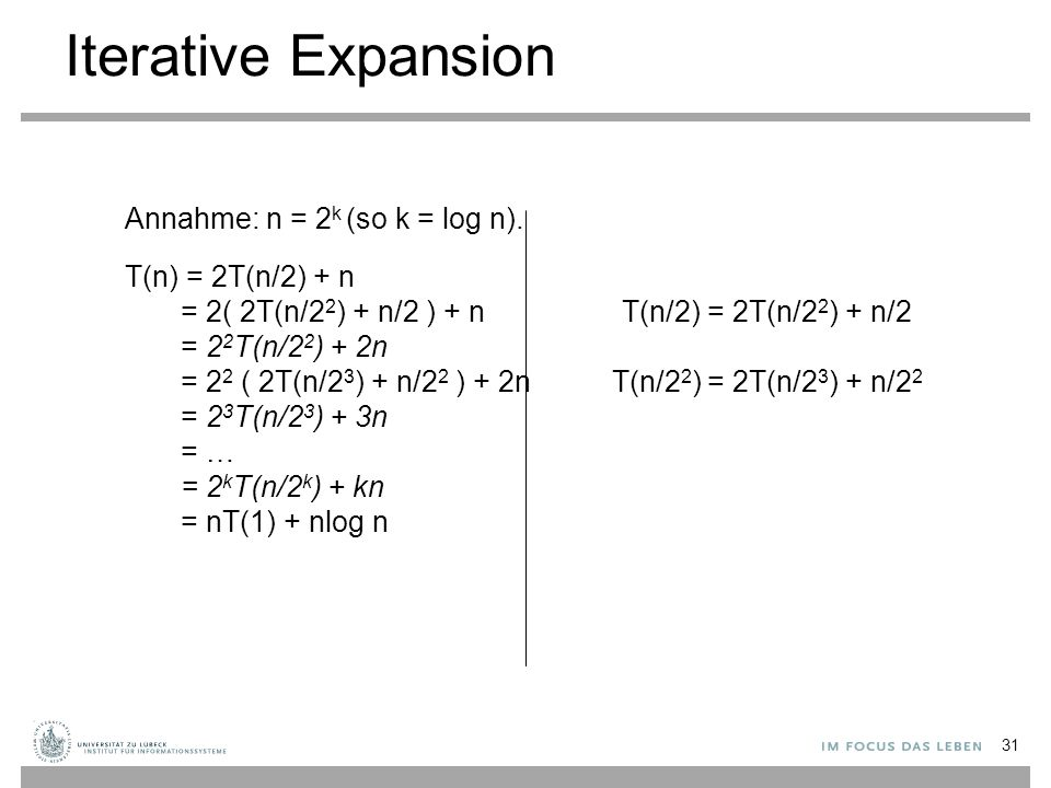 Iterative Expansion Annahme: n = 2k (so k = log n). T(n) = 2T(n/2) + n