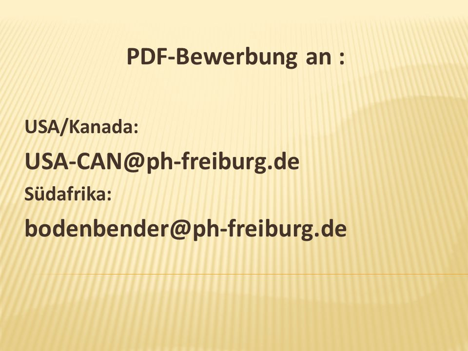 PDF-Bewerbung an : USA-CAN@ph-freiburg.de bodenbender@ph-freiburg.de