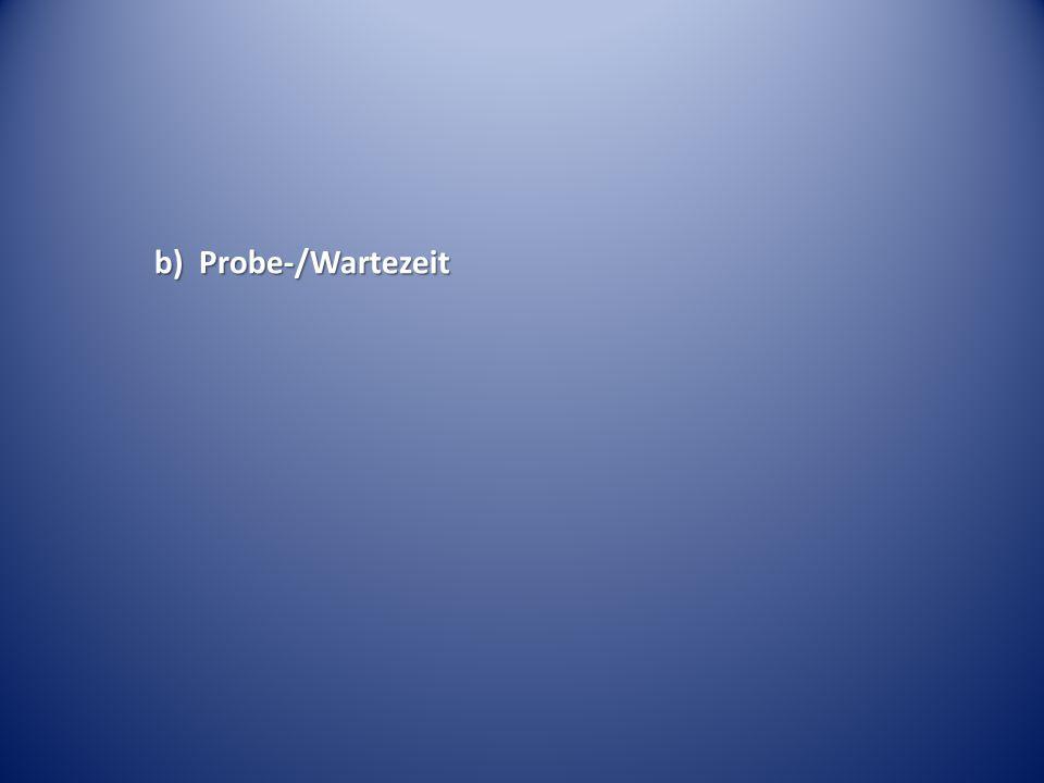 b) Probe-/Wartezeit