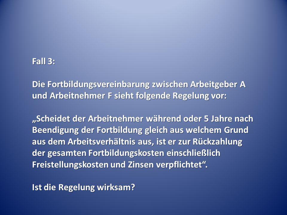 Fall 3: Die Fortbildungsvereinbarung zwischen Arbeitgeber A und Arbeitnehmer F sieht folgende Regelung vor: