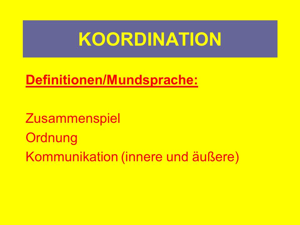 KOORDINATION Definitionen/Mundsprache: Zusammenspiel Ordnung