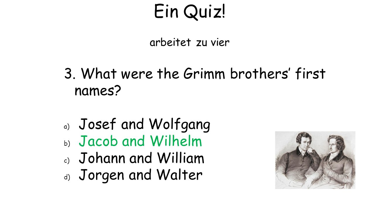 Ein Quiz! 3. What were the Grimm brothers' first names