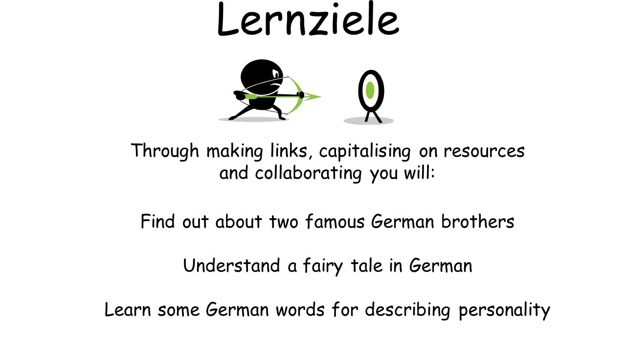 Lernziele Through making links, capitalising on resources and collaborating you will: Find out about two famous German brothers.