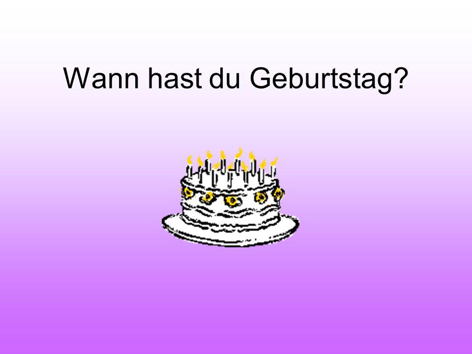 Wann hast du Geburtstag