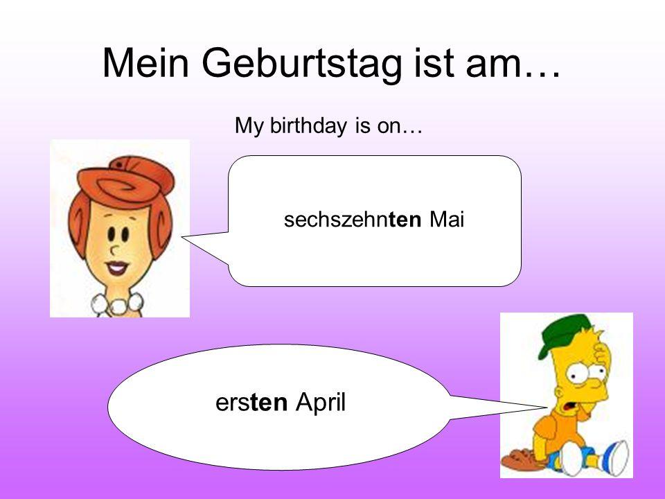Mein Geburtstag ist am…