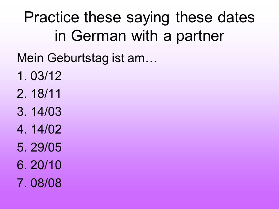 Practice these saying these dates in German with a partner