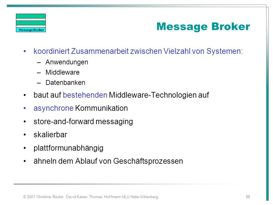 Message Broker Message Broker. koordiniert Zusammenarbeit zwischen Vielzahl von Systemen: Anwendungen.