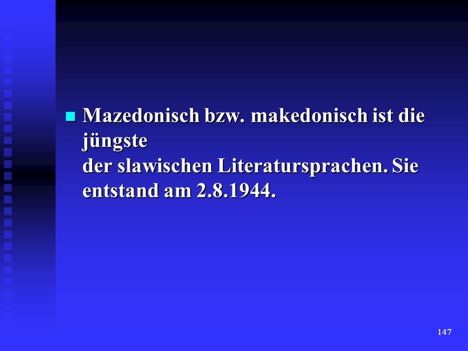 Mazedonisch bzw. makedonisch ist die jüngste der slawischen Literatursprachen.