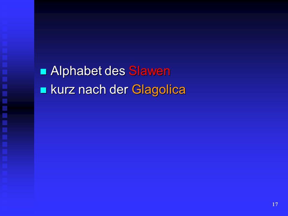 Alphabet des Slawen kurz nach der Glagolica