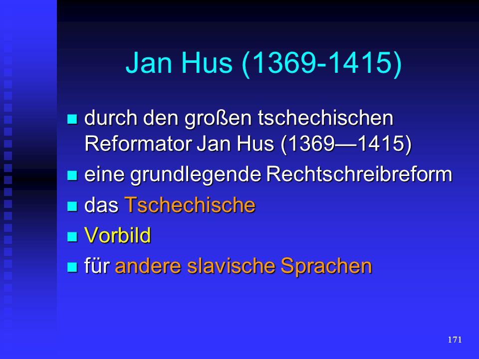 Jan Hus (1369-1415) durch den großen tschechischen Reformator Jan Hus (1369—1415) eine grundlegende Rechtschreibreform.