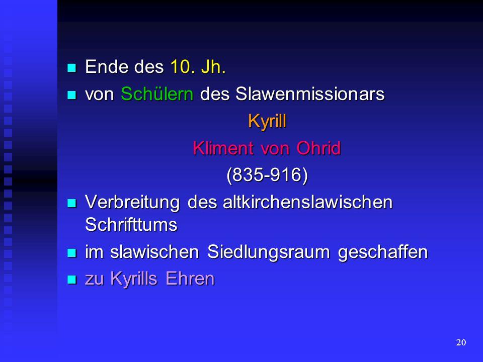 Ende des 10. Jh. von Schülern des Slawenmissionars. Kyrill. Kliment von Ohrid. (835-916) Verbreitung des altkirchenslawischen Schrifttums.