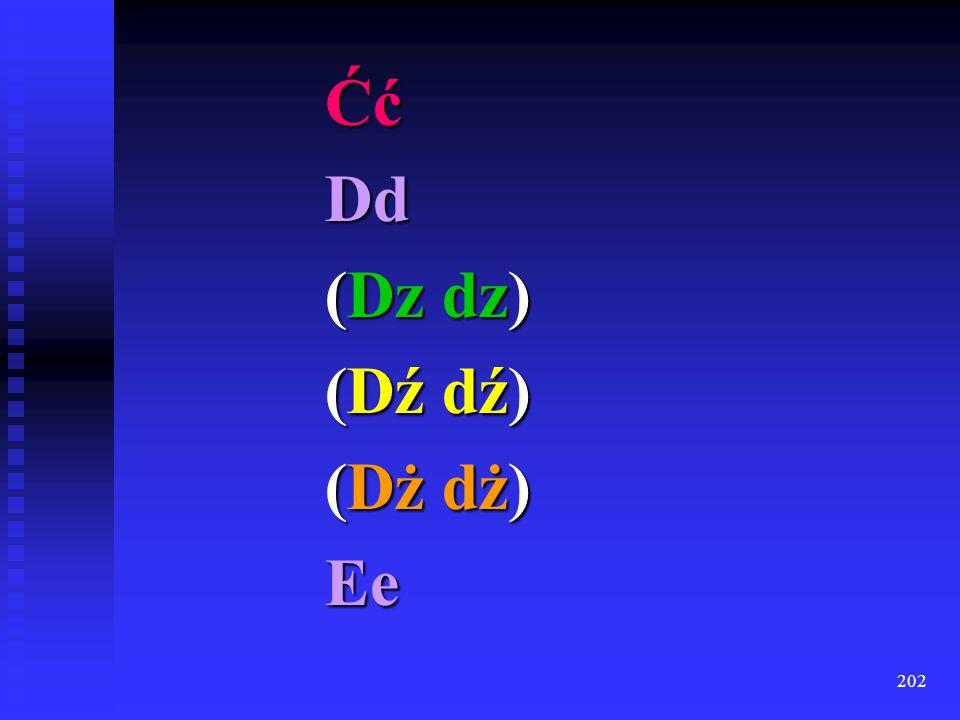 Ćć Dd (Dz dz) (Dź dź) (Dż dż) Ee