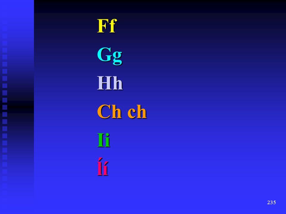 Ff Gg Hh Ch ch Ii ĺí
