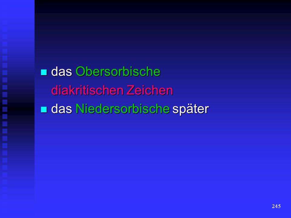 das Obersorbische diakritischen Zeichen das Niedersorbische später
