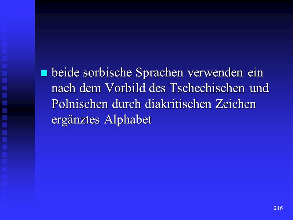 beide sorbische Sprachen verwenden ein nach dem Vorbild des Tschechischen und Polnischen durch diakritischen Zeichen ergänztes Alphabet