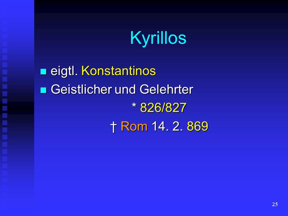 Kyrillos eigtl. Konstantinos Geistlicher und Gelehrter * 826/827