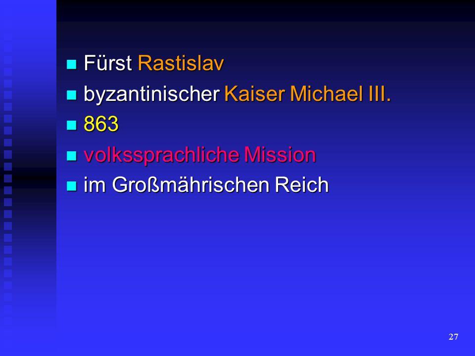 Fürst Rastislav byzantinischer Kaiser Michael III.