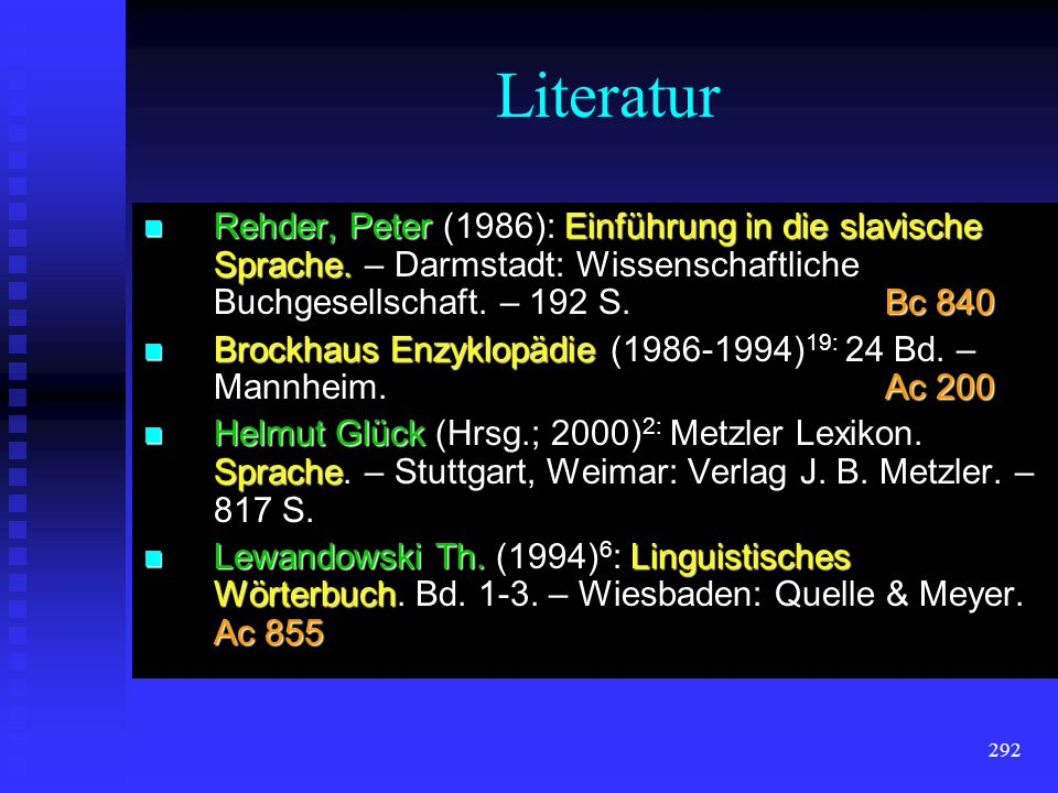 Literatur Rehder, Peter (1986): Einführung in die slavische Sprache. – Darmstadt: Wissenschaftliche Buchgesellschaft. – 192 S. Bc 840.