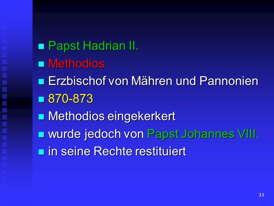 Papst Hadrian II. Methodios. Erzbischof von Mähren und Pannonien. 870-873. Methodios eingekerkert.