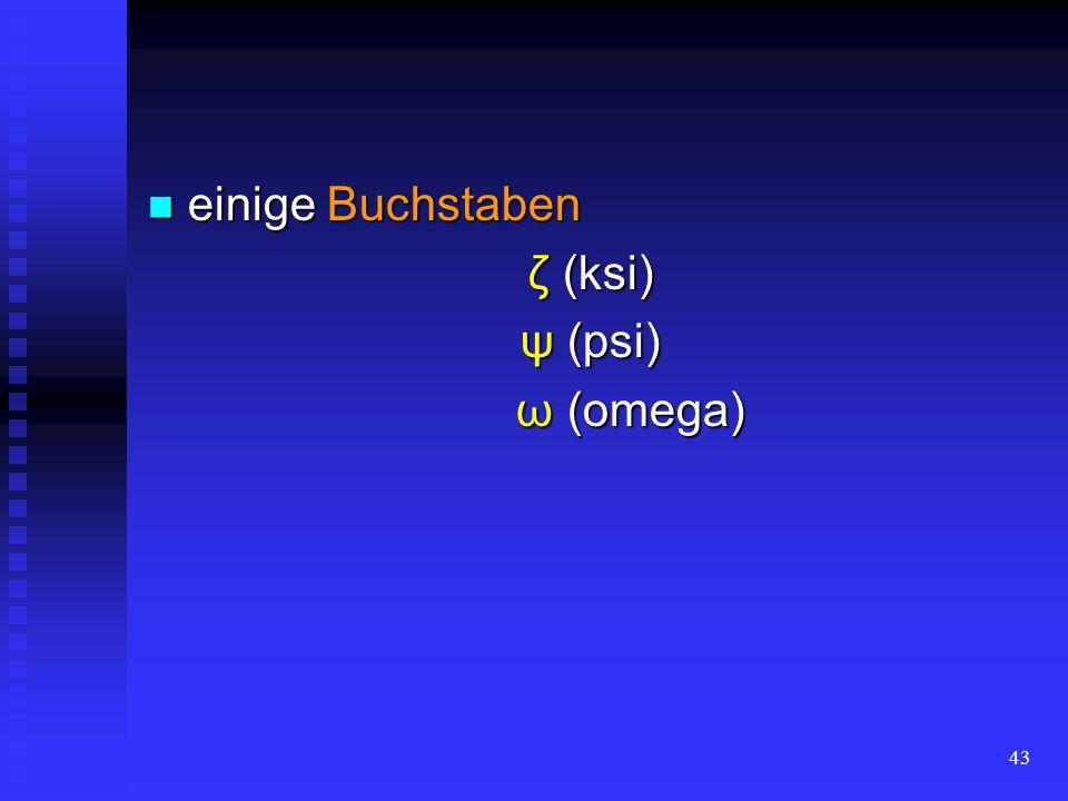 einige Buchstaben ζ (ksi) ψ (psi) ω (omegа)
