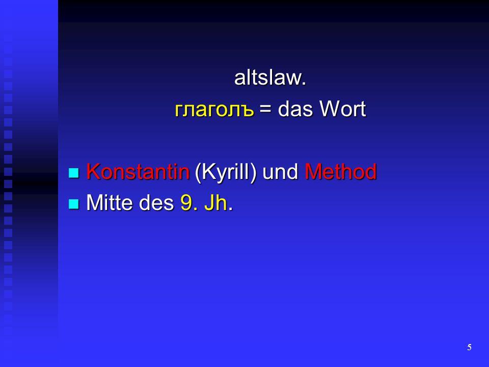 altslaw. глаголъ = das Wort Konstantin (Kyrill) und Method Mitte des 9. Jh.