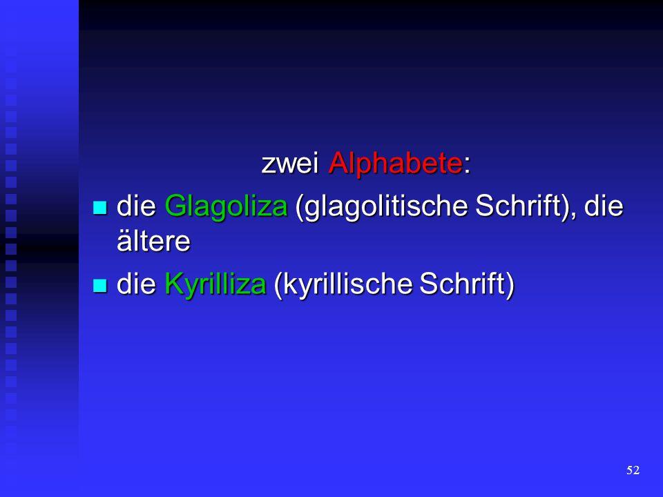 zwei Alphabete: die Glagoliza (glagolitische Schrift), die ältere.